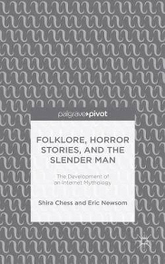 Folklore, Horror Stories, and the Slender Man: The Development of an Internet Mythology by Shira Chess and Eric Newsom