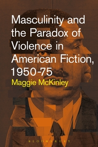 Masculinity and the Paradox of Violence in American Fiction, 1950–75 Book Cover