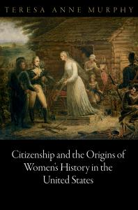 Citizenship and the Origins of Women's History in the United States book cover