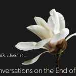 """Promotional banner for """"Conversations at the End of Life""""; a white flower languishes against a midnight black background"""