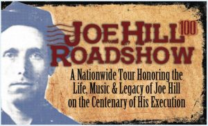 "Image of Joe Hill with text, ""Joe Hill Roadshow: A nationwide tour honoring the life, music and legacy of Joe Hill on the Centenary of his execution"